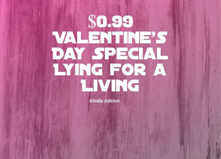 99 Cent Valentine's Day Special: Lying for A Living